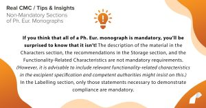 If you think that all of a Ph. Eur. monograph is mandatory, you'll be surprised to know that it isn't! The description of the material in the Characters section, the recommendations in the Storage section, and the Functionality-Related Characteristics are not mandatory requirements. (However, it is advisable to include relevant functionality-related characteristics in the excipient specification and competent authorities might insist on this.) In the Labelling section, only those statements necessary to demonstrate compliance are mandatory.