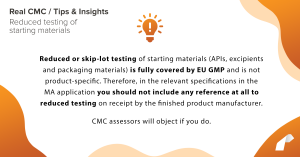 Reduced or skip-lot testing of starting materials (APIs, excipients and packaging materials) is fully covered by EU GMP and is not product-specific. Therefore, in the relevant specifications in the MA application you should not include any reference at all to reduced testing on receipt by the finished product manufacturer. CMC assessors will object if you do.